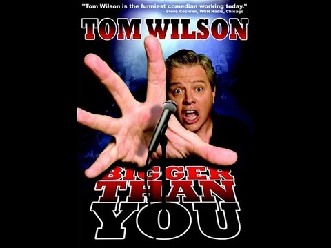 Tom Wilson: Bigger Than You 2009