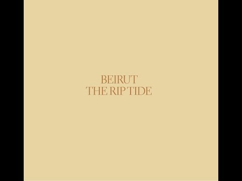 BEIRUT: THE RIP TIDE - 2011 (Full Album)