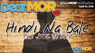 "Dear MOR: ""Hindi Na Bale"" The Joel Story 04-10-16"