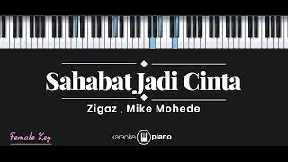 Sahabat Jadi Cinta - Zigaz, Mike Mohede (KARAOKE PIANO - FEMALE KEY)