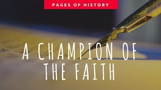 Pages of History - Episode 3: A Champion of the Faith