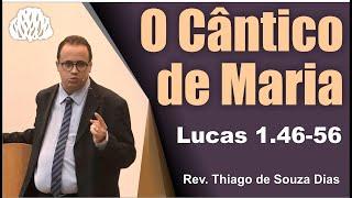 Lucas 1.46-56 - O Cântico de Maria - Rev. Thiago de Souza Dias.