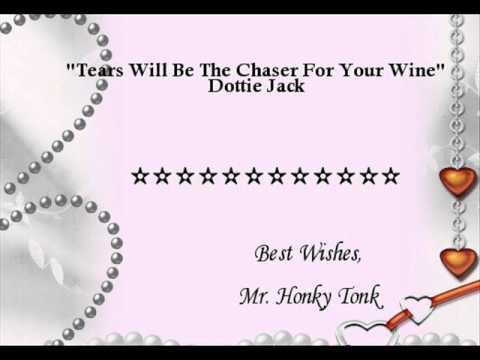 Tears Will Be The Chaser For Your Wine Dottie Jack