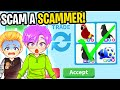 - Can We SCAM A SCAMMER In ROBLOX ADOPT ME?! GOT REVENGE!