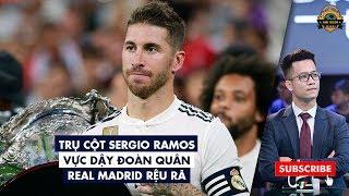 TRỤ CỘT SERGIO RAMOS VỰC DẬY ĐOÀN QUÂN REAL MADRID RỆU RÃ | BLV ANH QUÂN
