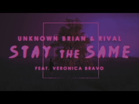 Unknown Brain x Rival - Stay The Same (ft. Veronica Bravo) [Lyric Video]