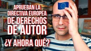 😐 La Unión Europea aprueba la directiva de derechos de autor ¿y ahora qué? | La red de Mario