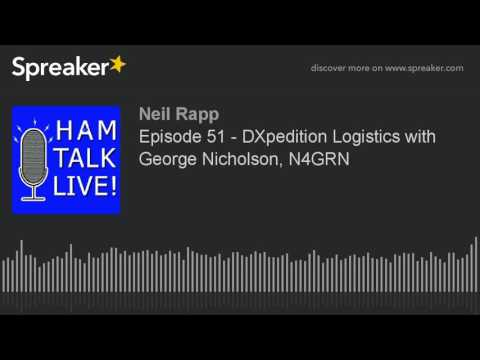 Episode 51 - DXpedition Logistics with George Nicholson, N4GRN