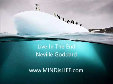 Neville Goddard : Live In The End (great lecture about manifesting)