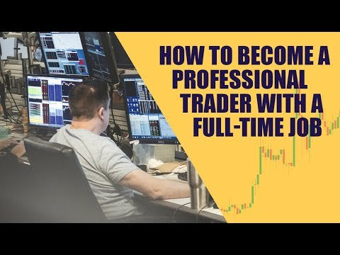 How to Become a Professional Trader with a Full-Time Job