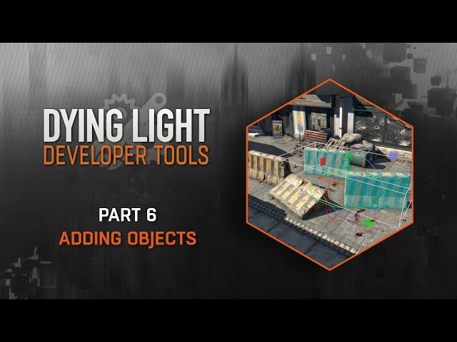 Dying Light Developer Tools Tutorial - Part 6 Adding Objects