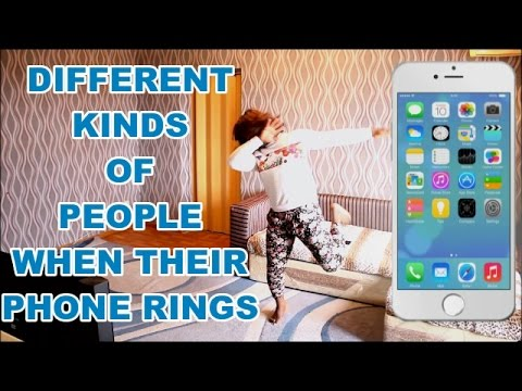 DIFFERENT KINDS OF PEOPLE WHEN THEIR PHONE RINGS