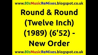 Round & Round (Twelve Inch) - New Order | 80s Dance Music | 80s Club Mixes | 80s Club Music