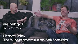 Anjunadeep 11 | Track by Track #5: Matthew Dekay - The Four Agreements Martin Roth Beats Edit