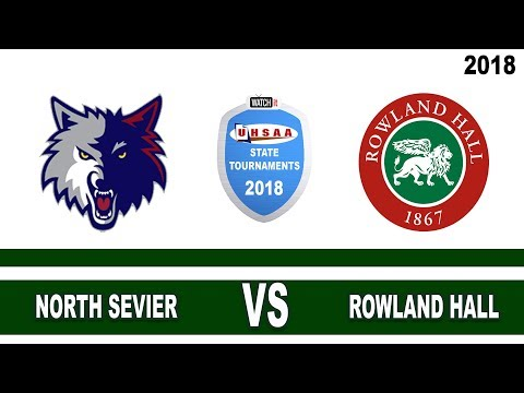 2A Boys Basketball: North Sevier vs Rowland Hall UHSAA 2018 State Tournament Round 1