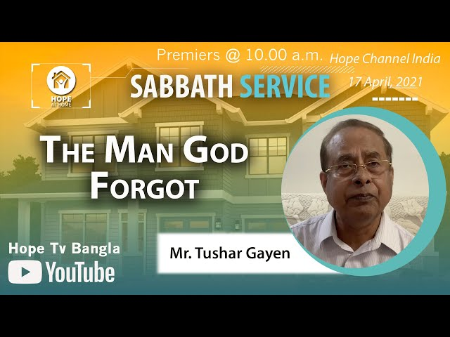 Bangla Sabbath Service   The Man God Forgot   Mr. Tushar Gayen   17 April 2021