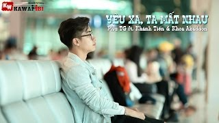 Yêu Xa Ta Mất Nhau - Phú TG ft. Khánh Tiến & Khoa Abaddon [ Video Lyrics ]
