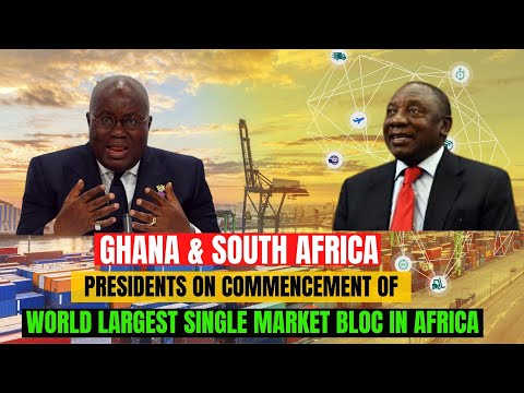 Ghana and South Africa Presidents on The Newly Launched African Continental Free Trade Area (AfCFTA)