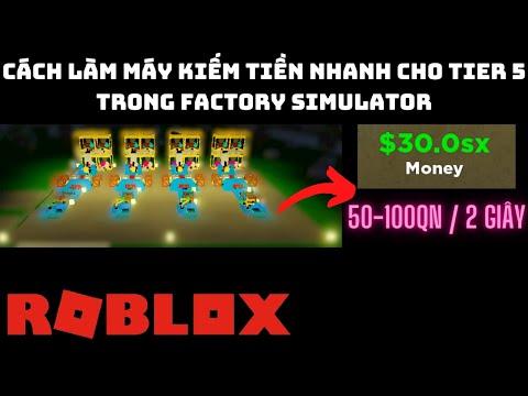 Roblox - Cách Xây Máy Kiếm Tiền Nhanh Cho Tier 5 | Factory Simulator