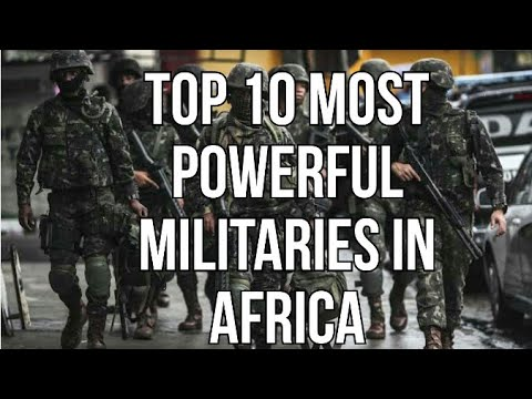 Top 10 Most Powerful Militaries in Africa 2018 (Global fire power)