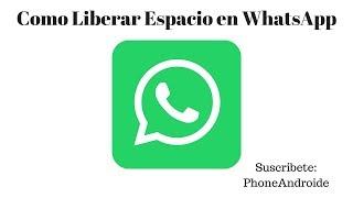 Como Liberar Espacio en WhatsApp
