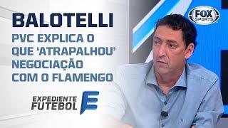 PVC dá detalhes e explica o que 'atrapalhou' negociação entre Flamengo e Balotelli