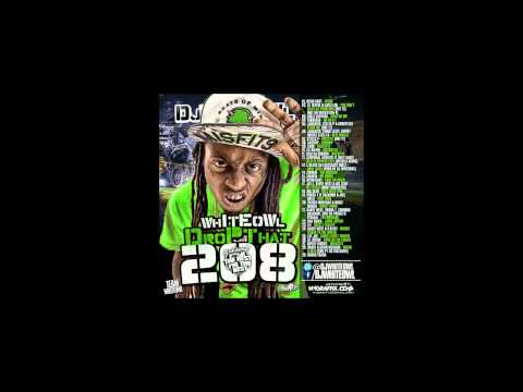 Lil Wayne - Freestyle - Whiteowl Drop That Pt 208 Mixtape