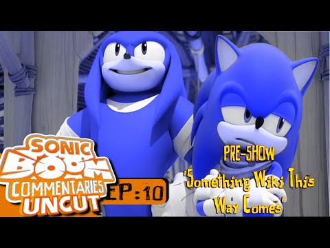 """Sonic Boom Commentaries Uncut: Ep 10 Pre-Show - """"Something Wiki This Way Comes"""""""