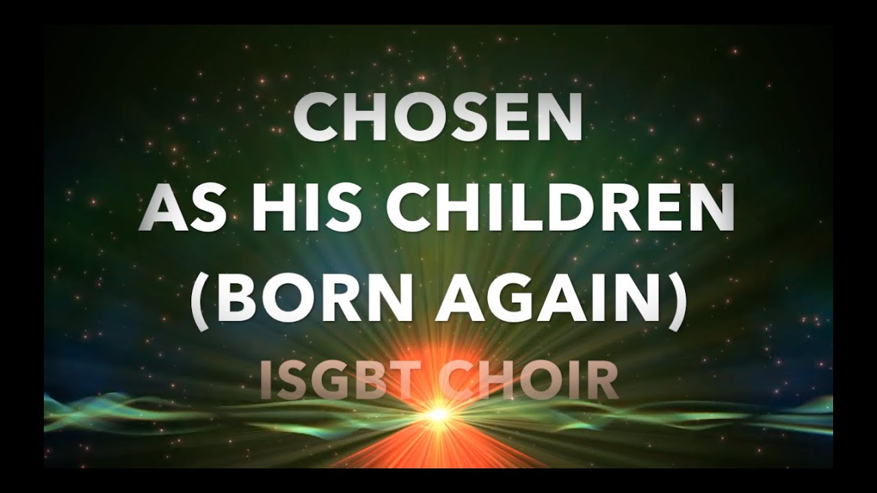 chosen as his children born again with lyrics isgbt choir youtube. Black Bedroom Furniture Sets. Home Design Ideas