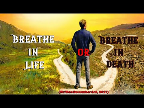 Breathe in...Death...or...Breathe in...Life...?