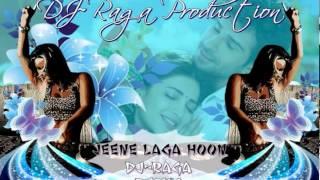 Jeene Laga Hoon - DJ~Raga Rmx