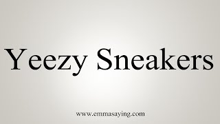 How To Pronounce Yeezy Sneakers