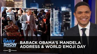 Barack Obama's Mandela Address & World Emoji Day | The Daily Show
