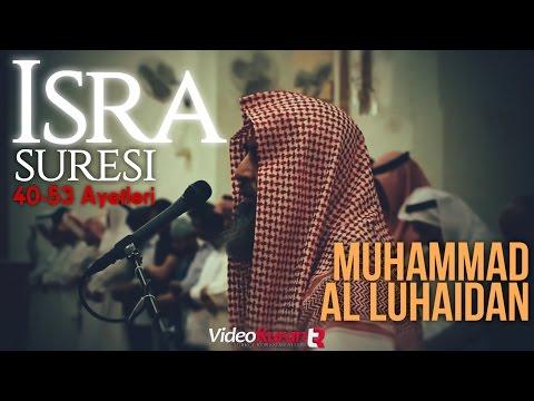Muhammad Al Luhaidan   İsra Suresi (17), 40-53 Ayetleri   Türkçe Kuran Mealleri.