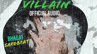 VILLAIN - OFFICIAL BHAGAT (Official Audio)
