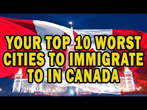 YOUR TOP 10 WORST CITIES TO IMMIGRATE TO IN CANADA