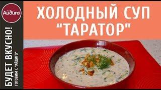 Холодный болгарский суп Таратор. Пошаговый видео-рецепт (0+)