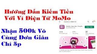 Hướng Dẫn Kiếm Tiền Với Ví Điện Tử MoMo - Kiếm 500k Vô Cùng Đơn Giản Với Ví Điện tử MoMo