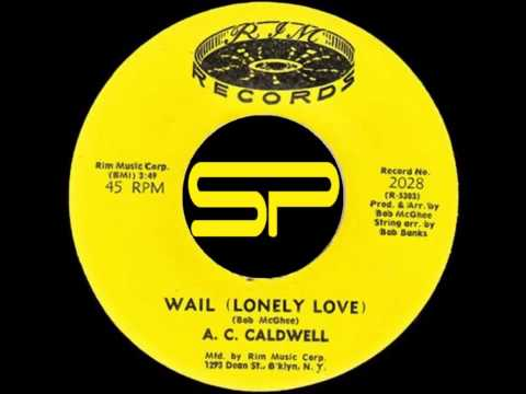 RARE SOUL 45t - A.C. CALDWELL - Wail (Lonely Love) - 1972 Rim Music Corp