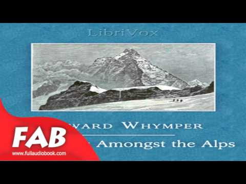 Scrambles Amongst the Alps in the Years 1860 69 Full Audiobook by Edward WHYMPER by Non-fiction
