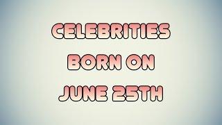 Celebrities born on June 25th