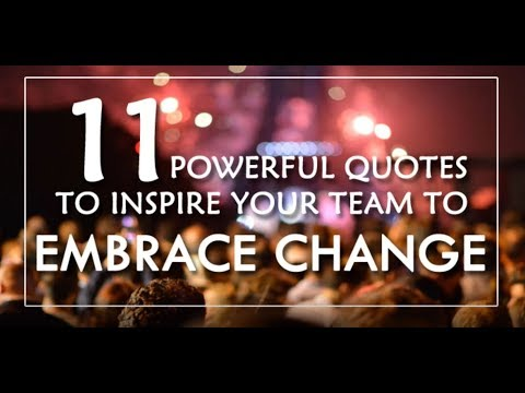 Quotes To Inspire Your Team To Embrace Change