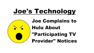 """Joe Complains to Hulu About """"Participating TV Provider"""" Notices"""