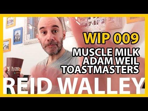WIP 009 - Muscle Milk, Adam Weil, Toastmasters