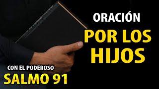 SALMO 91 CON HERMOSA ORACIÓN POR LA PROTECCIÓN DE LOS HIJOS