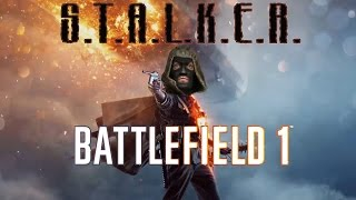 S.T.A.L.K.E.R. + Battlefield 1 ► Trailer  (озвучка S.T.A.L.K.E.R.)