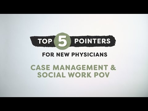 Top 5 Pointers for New Physicians: Case Management & Social Work POV