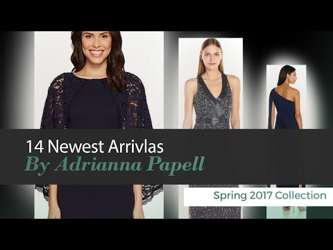 14 Newest Arrivlas By Adrianna Papell  Spring 2017 Collection