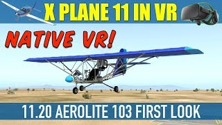 X Plane 11 Aerolite 103 First Look & Flight Native VR Oculus Rift