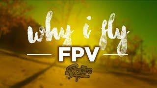 Why I fly FPV